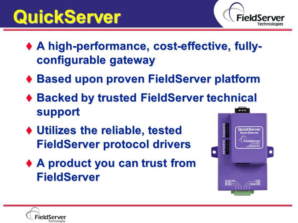 QuickServer A high-performance, cost-effective, fully- configurable gateway. Based upon proven FieldServer platform.