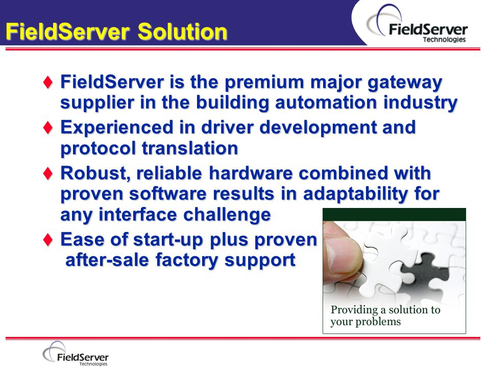 FieldServer Solution FieldServer is the premium major gateway supplier in the building automation industry.