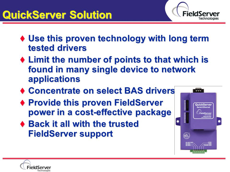 QuickServer Solution Use this proven technology with long term tested drivers.