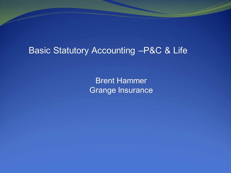Basic Statutory Accounting –P&C & Life