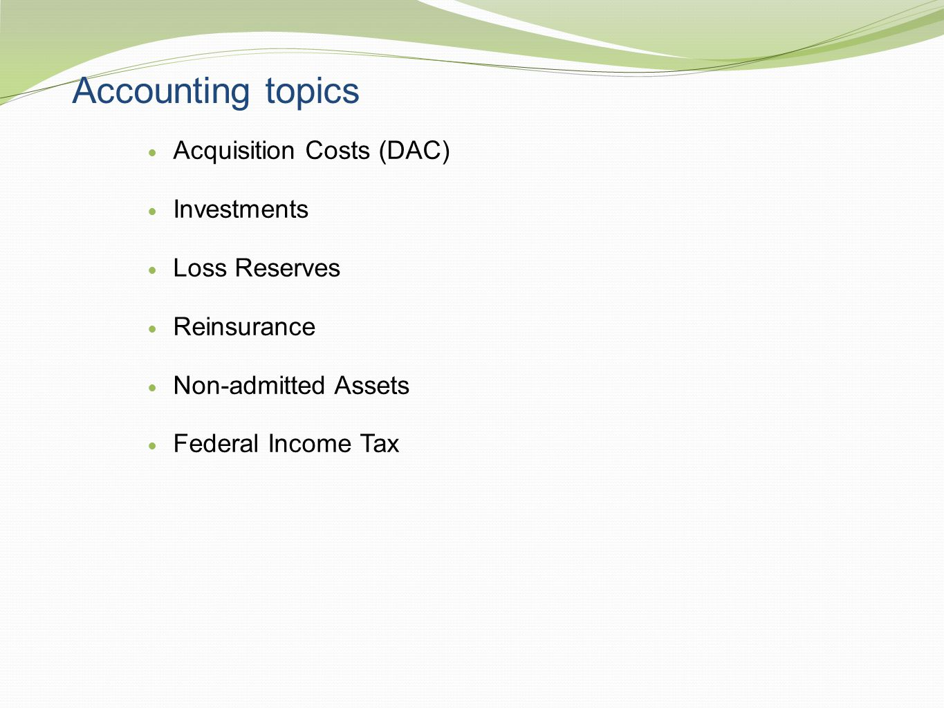 Accounting topics Acquisition Costs (DAC) Investments Loss Reserves