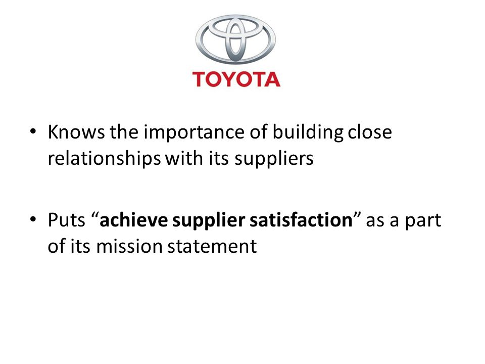 Knows the importance of building close relationships with its suppliers