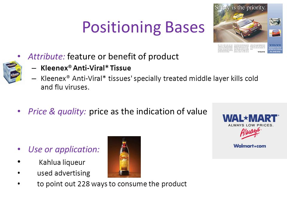 Positioning Bases Attribute: feature or benefit of product