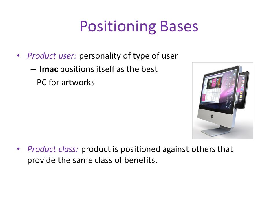 Positioning Bases Product user: personality of type of user