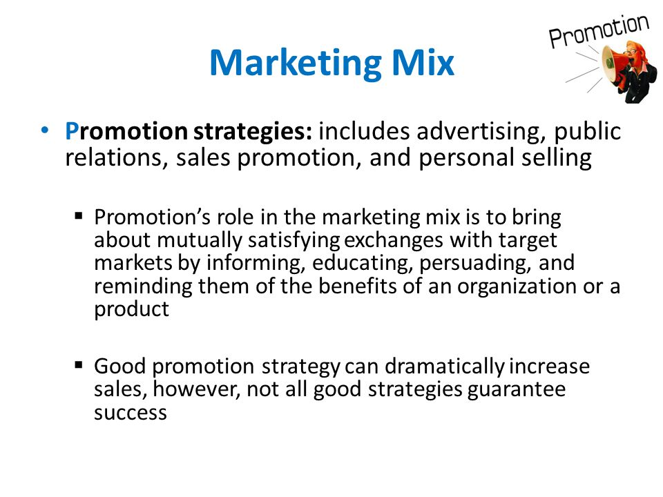 Marketing Mix Promotion strategies: includes advertising, public relations, sales promotion, and personal selling.