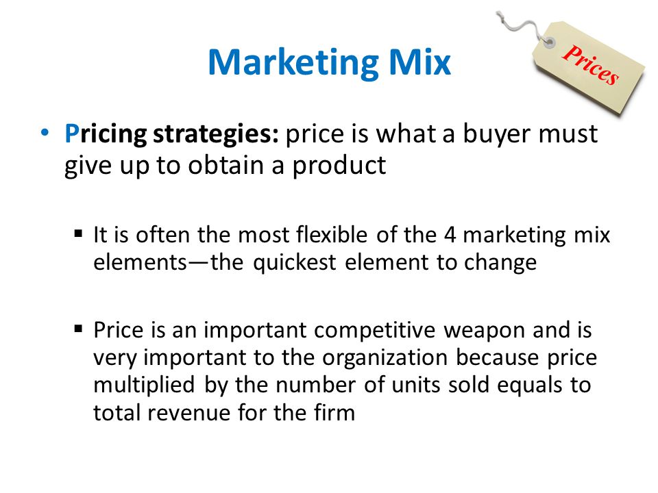 Marketing Mix Pricing strategies: price is what a buyer must give up to obtain a product.