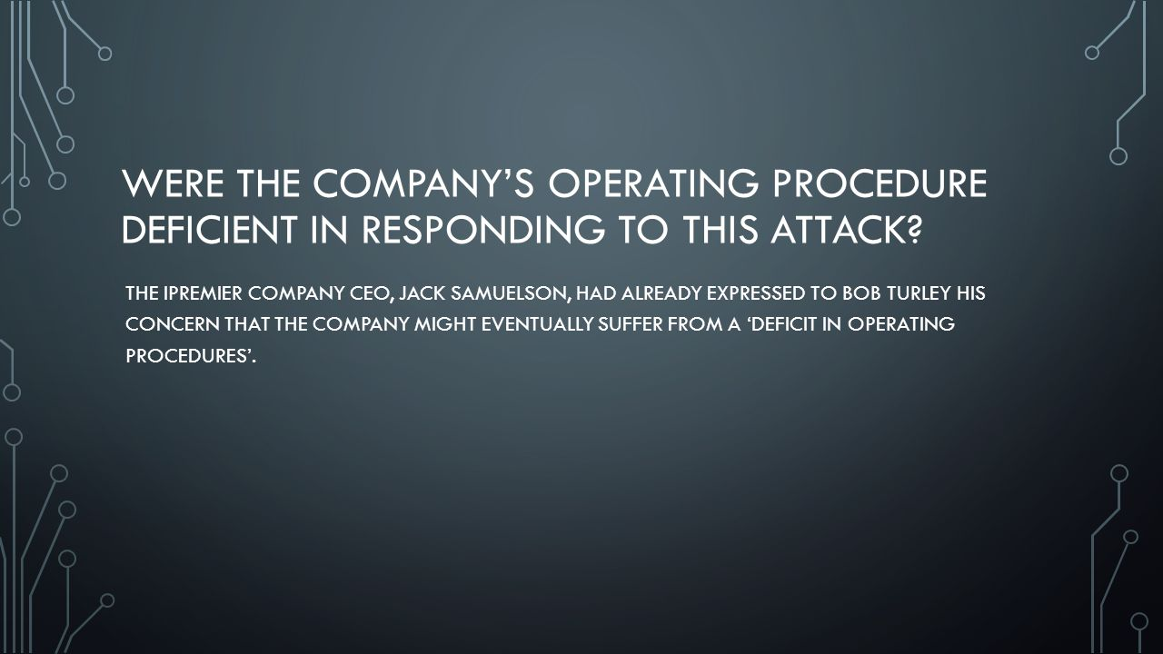 Were the company's operating procedure deficient in responding to this attack