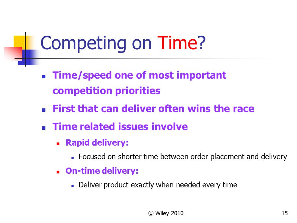 Competing on Time Time/speed one of most important competition priorities. First that can deliver often wins the race.