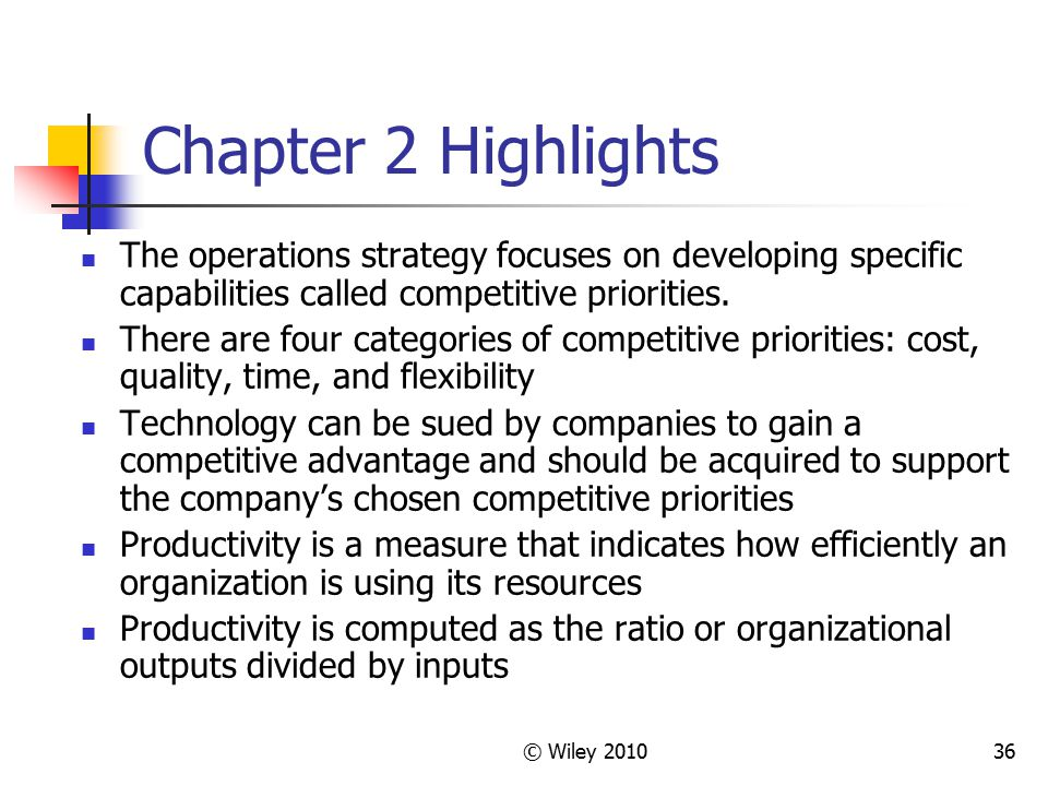 Chapter 2 Highlights The operations strategy focuses on developing specific capabilities called competitive priorities.