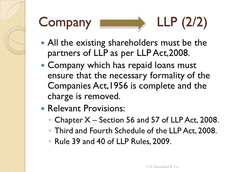 Company LLP (2/2) All the existing shareholders must be the partners of LLP as per LLP Act,2008.