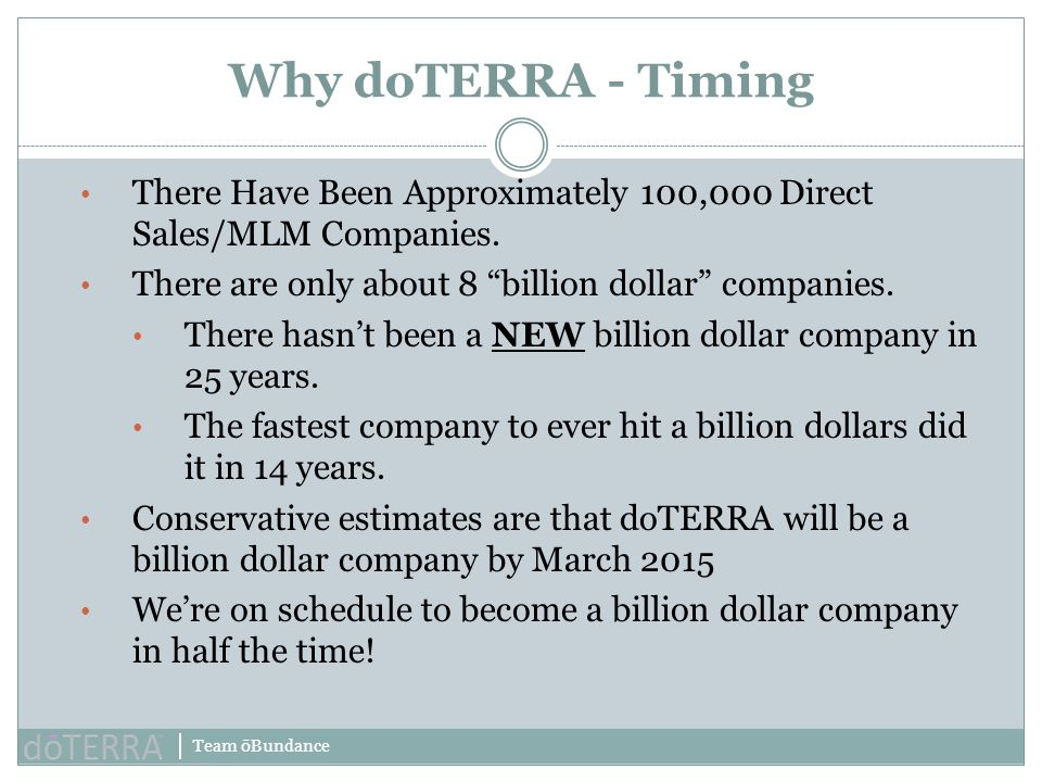 Why doTERRA - Timing There Have Been Approximately 100,000 Direct Sales/MLM Companies. There are only about 8 billion dollar companies.