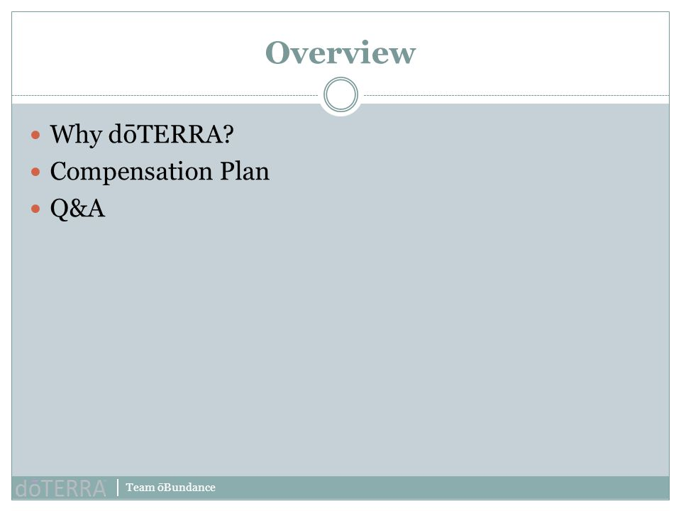 Overview Why dōTERRA Compensation Plan Q&A