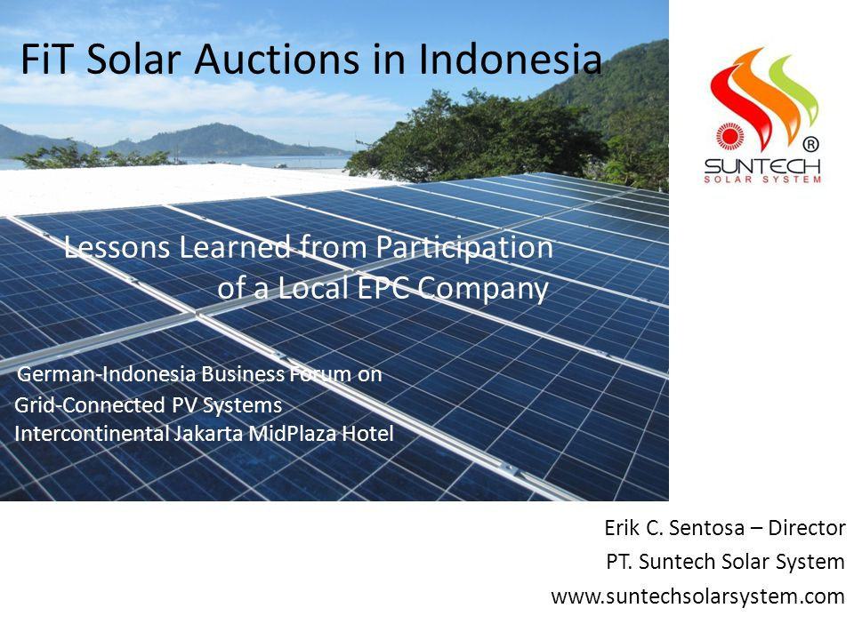 FiT Solar Auctions in Indonesia Lessons Learned from Participation of a Local EPC Company German-Indonesia Business Forum on Grid-Connected PV Systems Intercontinental Jakarta MidPlaza Hotel