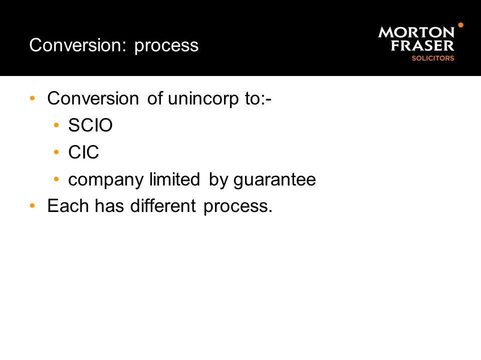 Conversion: process Conversion of unincorp to:- SCIO.