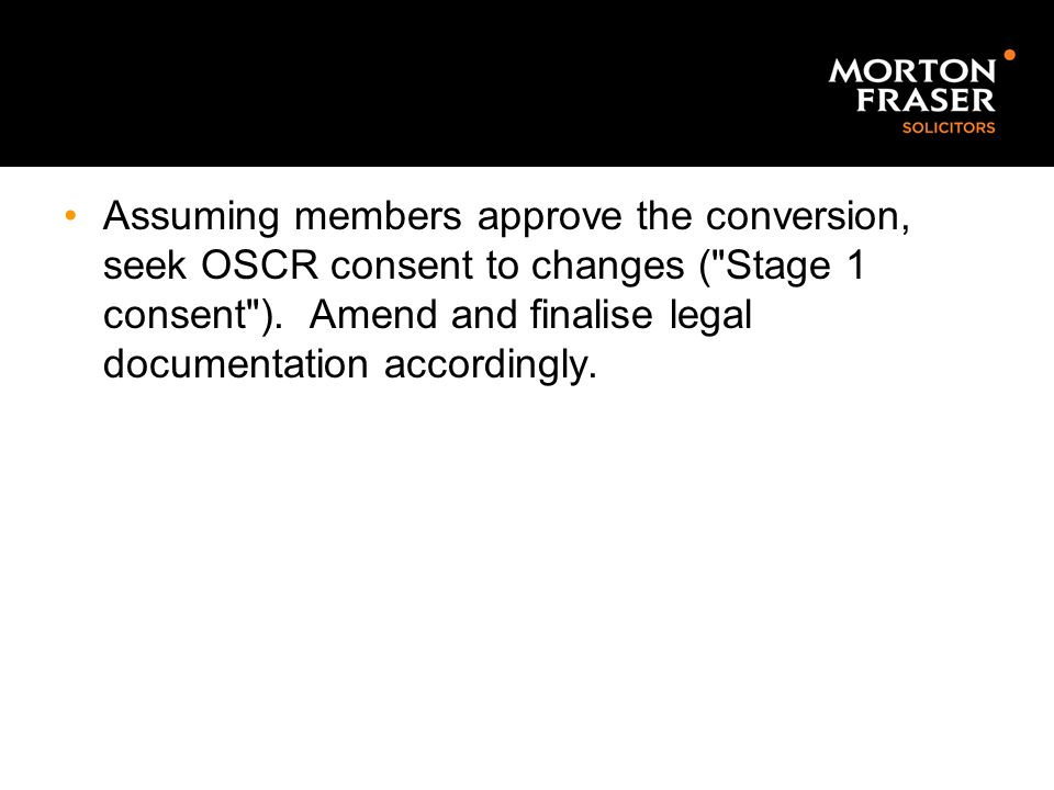 Assuming members approve the conversion, seek OSCR consent to changes ( Stage 1 consent ).