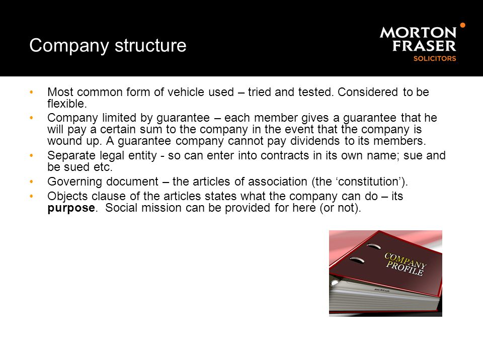 Company structure Most common form of vehicle used – tried and tested. Considered to be flexible.