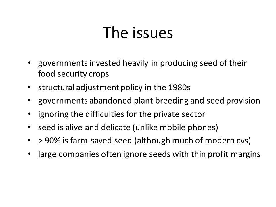 The issues governments invested heavily in producing seed of their food security crops. structural adjustment policy in the 1980s.