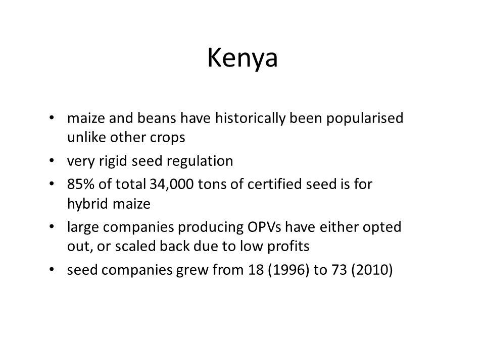 Kenya maize and beans have historically been popularised unlike other crops. very rigid seed regulation.