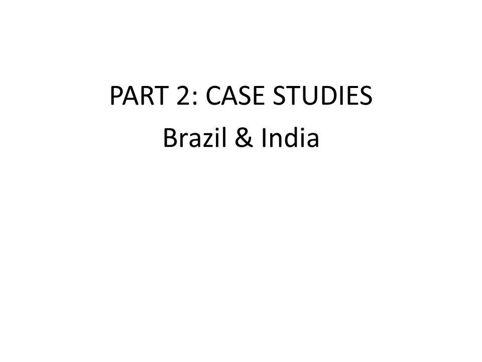 PART 2: CASE STUDIES Brazil & India