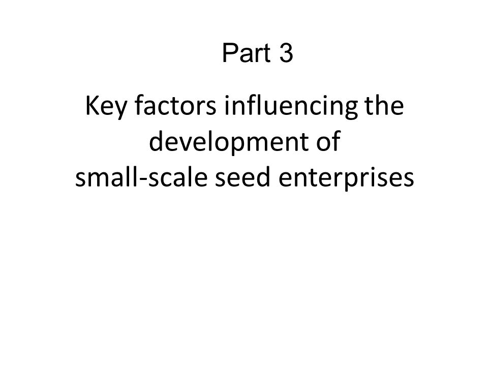 Part 3 Key factors influencing the development of small-scale seed enterprises