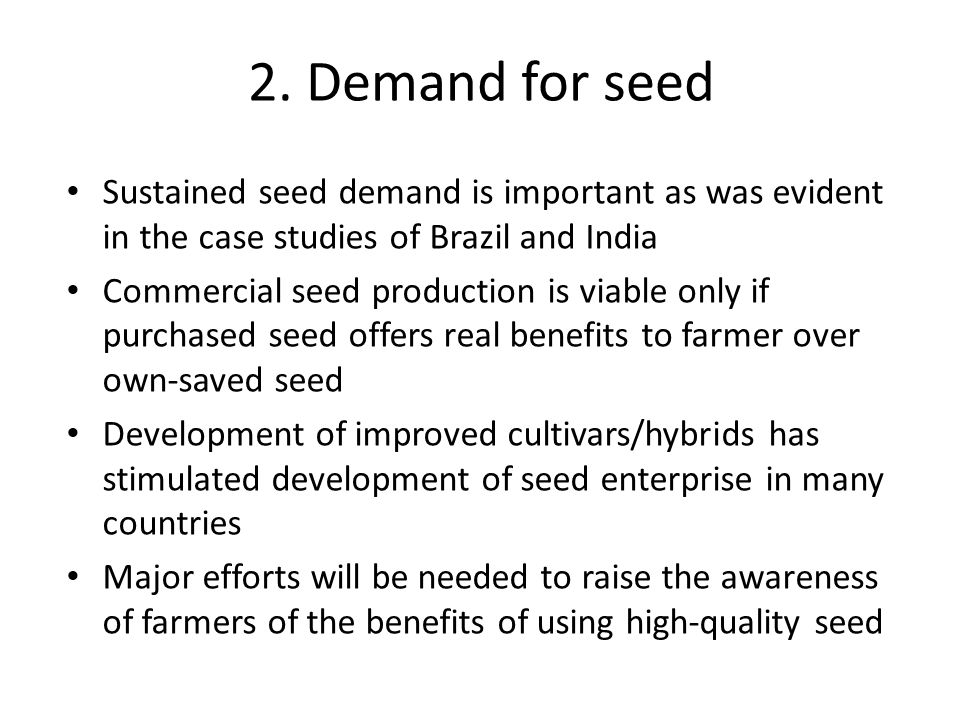 2. Demand for seed Sustained seed demand is important as was evident in the case studies of Brazil and India.