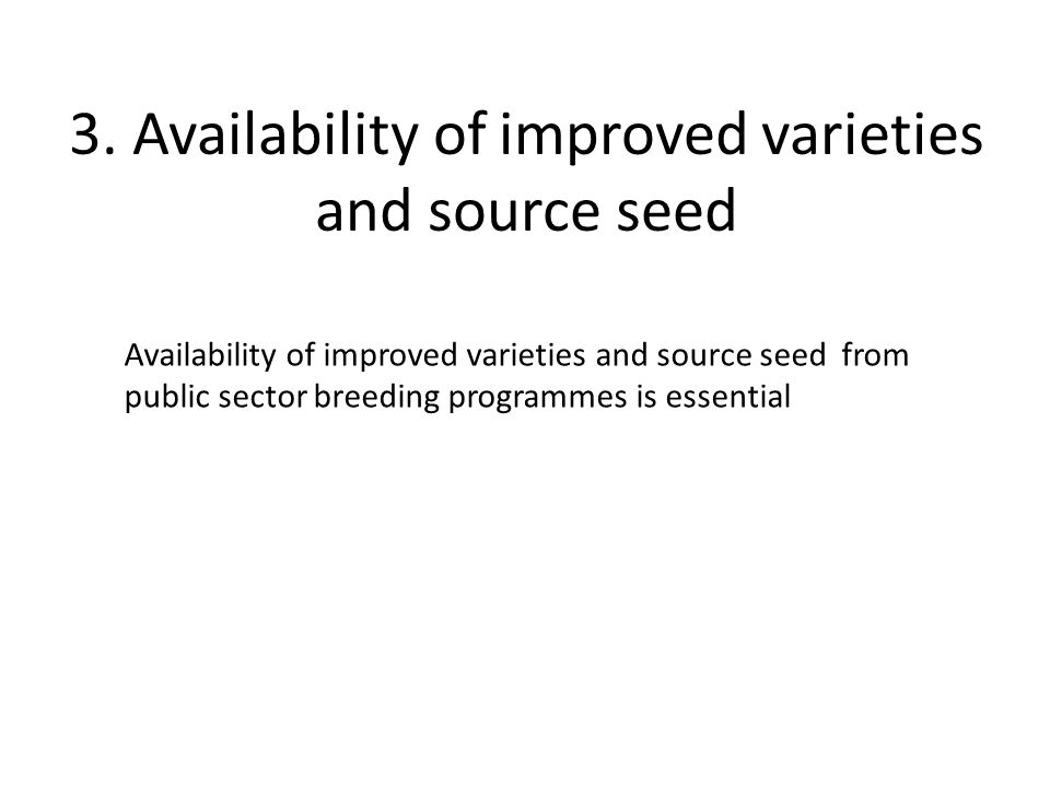 3. Availability of improved varieties and source seed