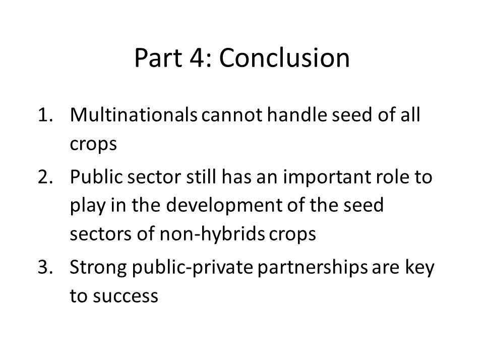 Part 4: Conclusion Multinationals cannot handle seed of all crops