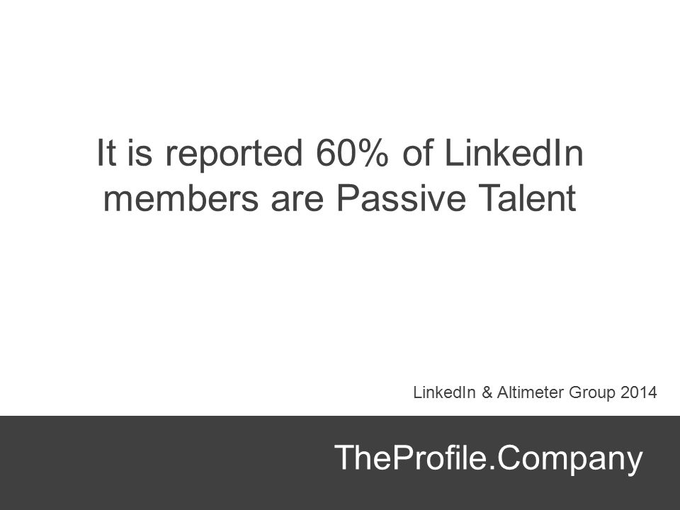 It is reported 60% of LinkedIn members are Passive Talent