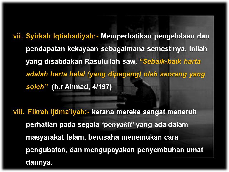 Syirkah Iqtishadiyah:- Memperhatikan pengelolaan dan pendapatan kekayaan sebagaimana semestinya. Inilah yang disabdakan Rasulullah saw, Sebaik-baik harta adalah harta halal (yang dipegang) oleh seorang yang soleh (h.r Ahmad, 4/197)