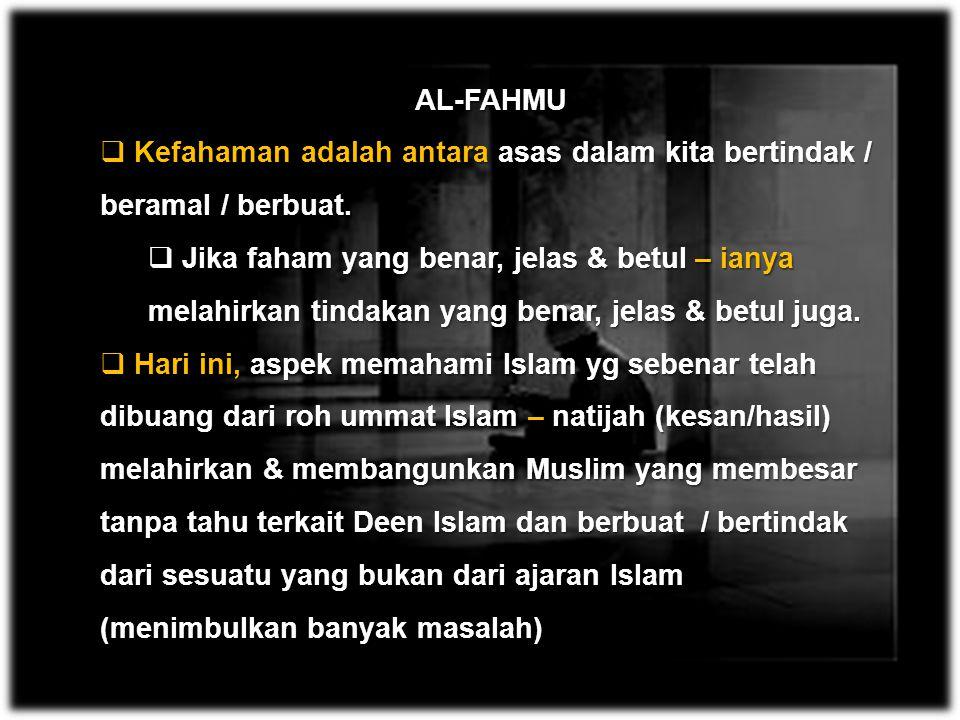 AL-FAHMU Kefahaman adalah antara asas dalam kita bertindak / beramal / berbuat.