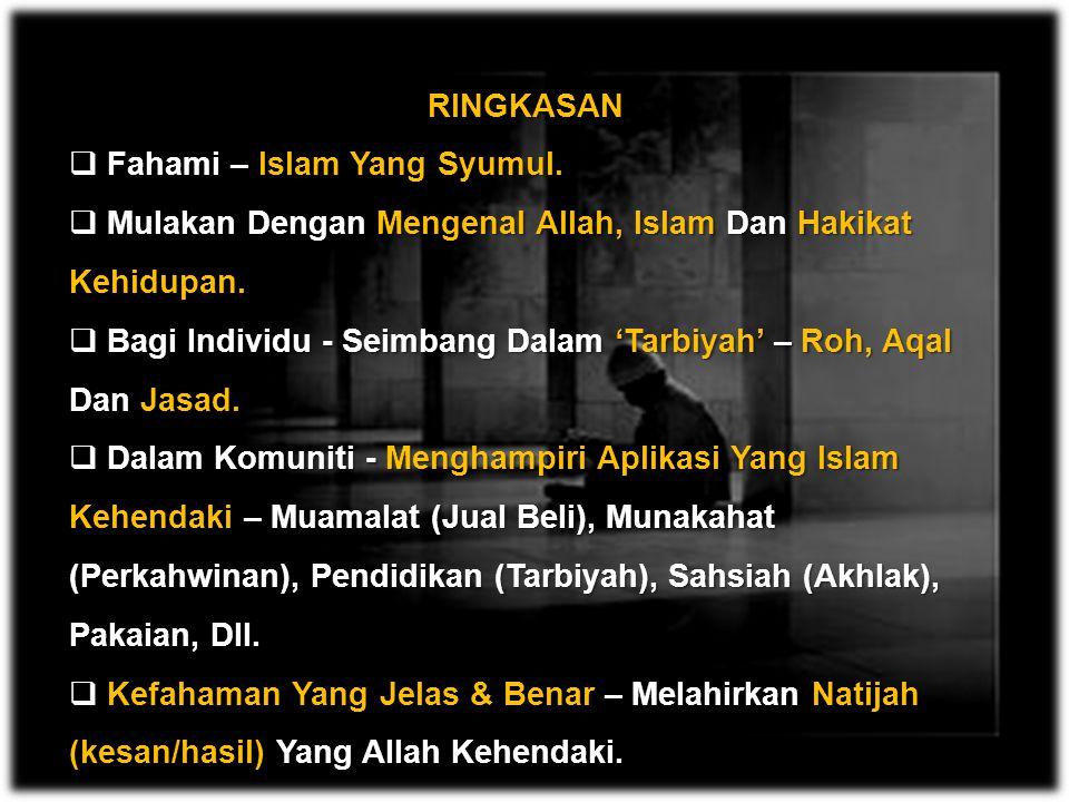 RINGKASAN Fahami – Islam Yang Syumul. Mulakan Dengan Mengenal Allah, Islam Dan Hakikat Kehidupan.