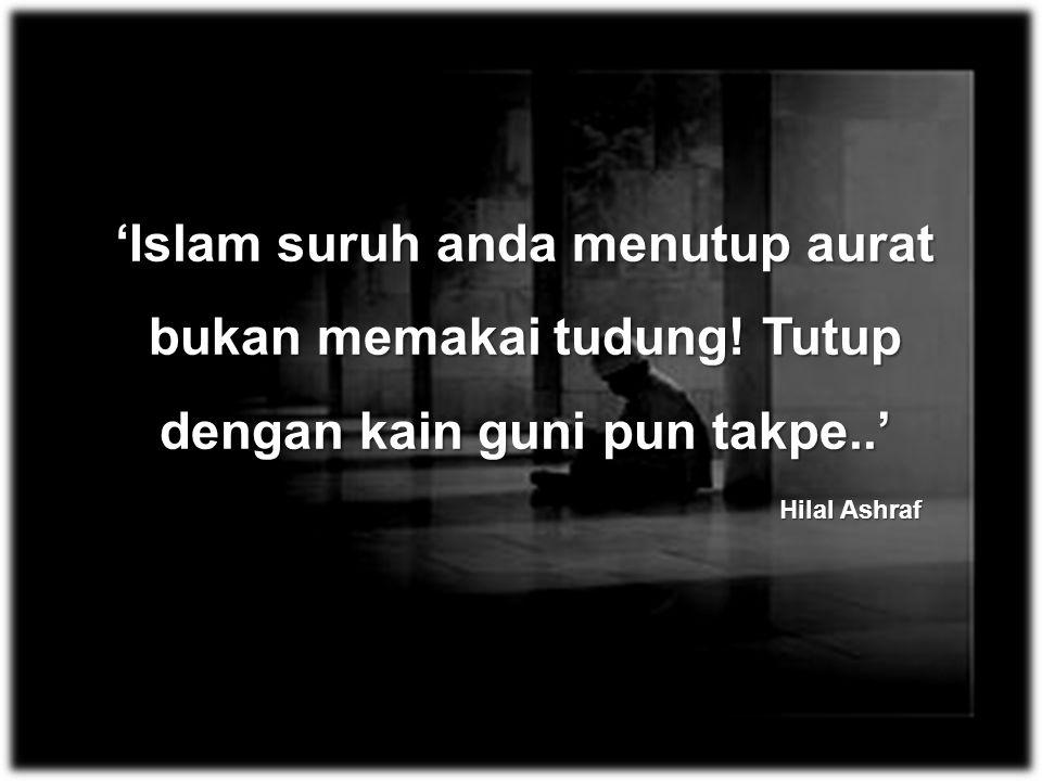 'Islam suruh anda menutup aurat bukan memakai tudung