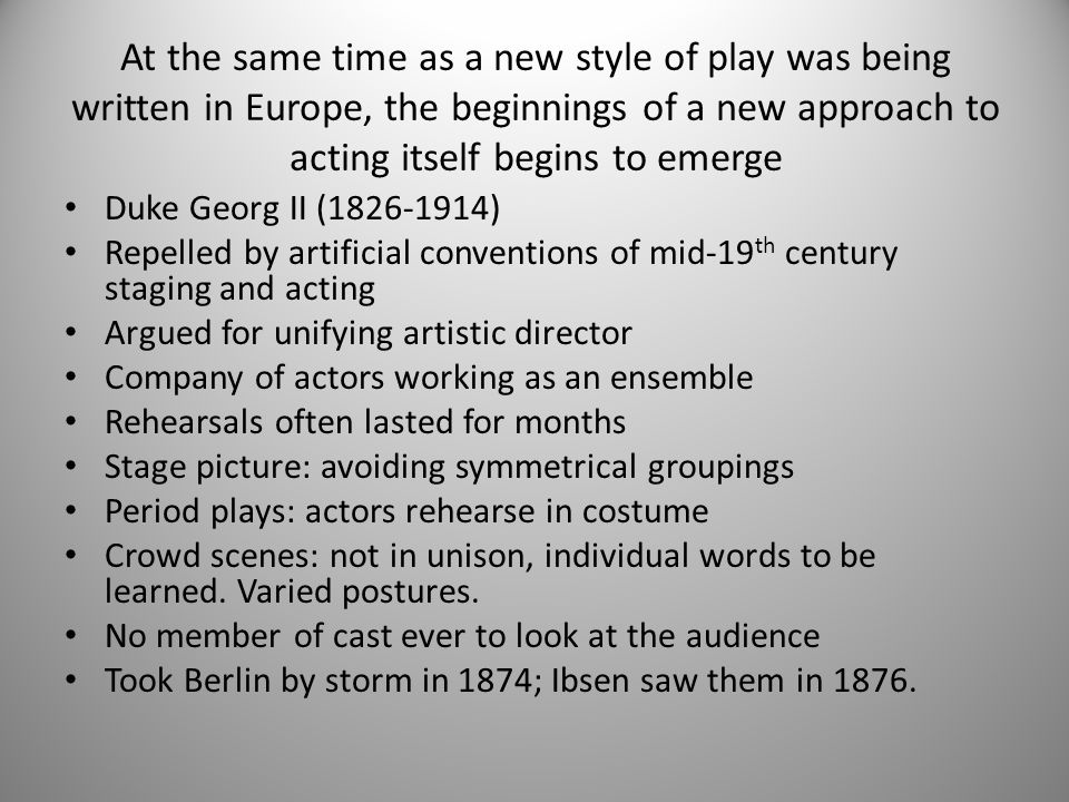 At the same time as a new style of play was being written in Europe, the beginnings of a new approach to acting itself begins to emerge