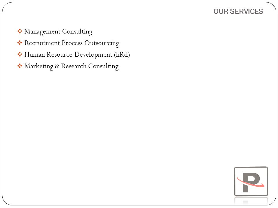 OUR SERVICES Management Consulting. Recruitment Process Outsourcing. Human Resource Development (hRd)