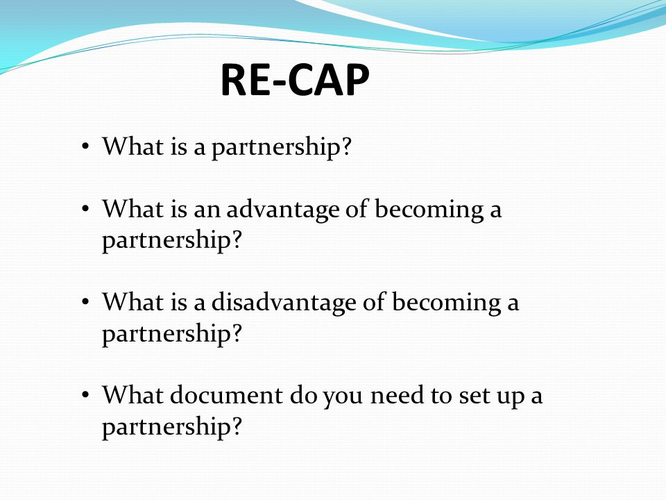 RE-CAP What is a partnership