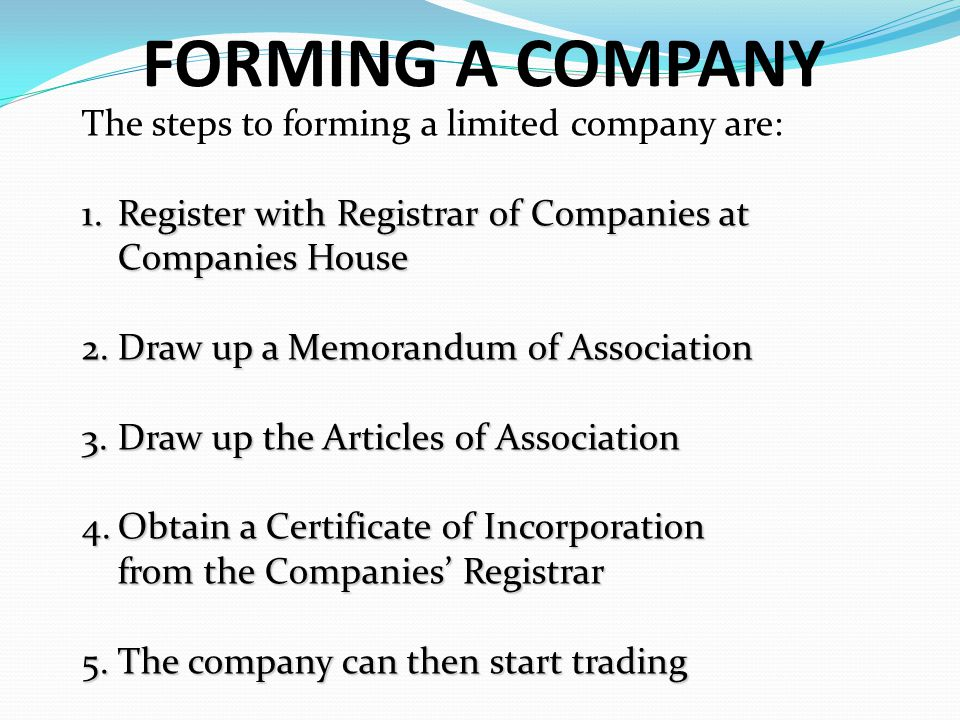 FORMING A COMPANY The steps to forming a limited company are: