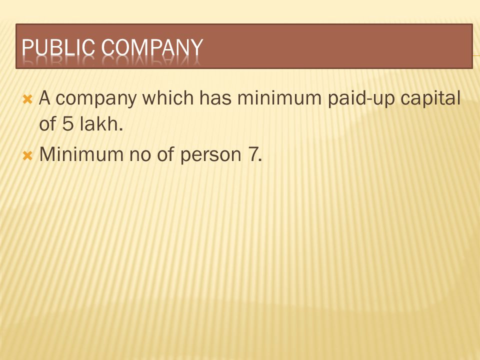 PUBLIC COMPANY A company which has minimum paid-up capital of 5 lakh.
