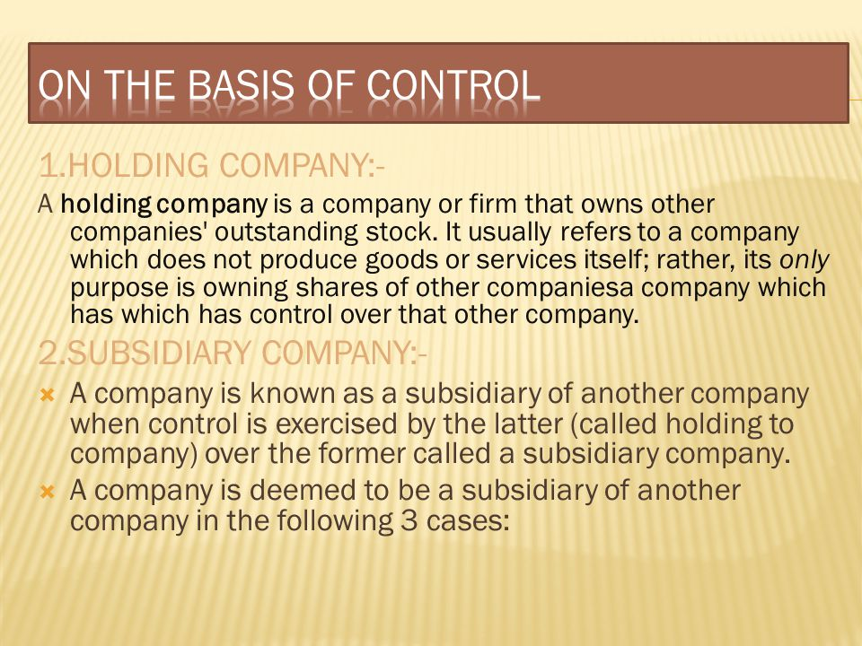 ON THE BASIS OF CONTROL 1.HOLDING COMPANY:- 2.SUBSIDIARY COMPANY:-