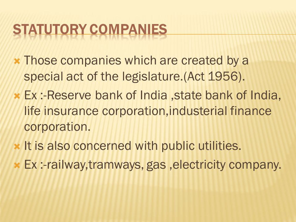 STATUTORY COMPANIES Those companies which are created by a special act of the legislature.(Act 1956).