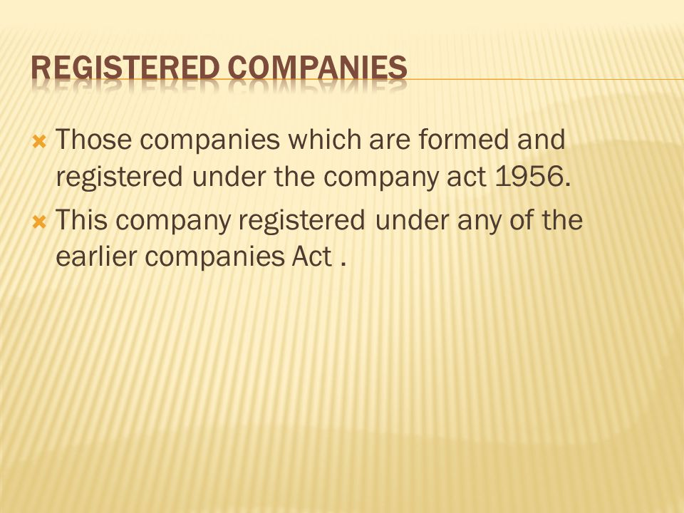 REGISTERED COMPANIES Those companies which are formed and registered under the company act 1956.
