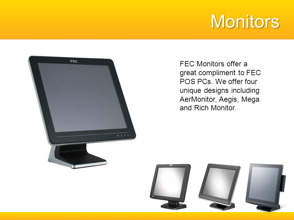 Monitors FEC Monitors offer a great compliment to FEC POS PCs.
