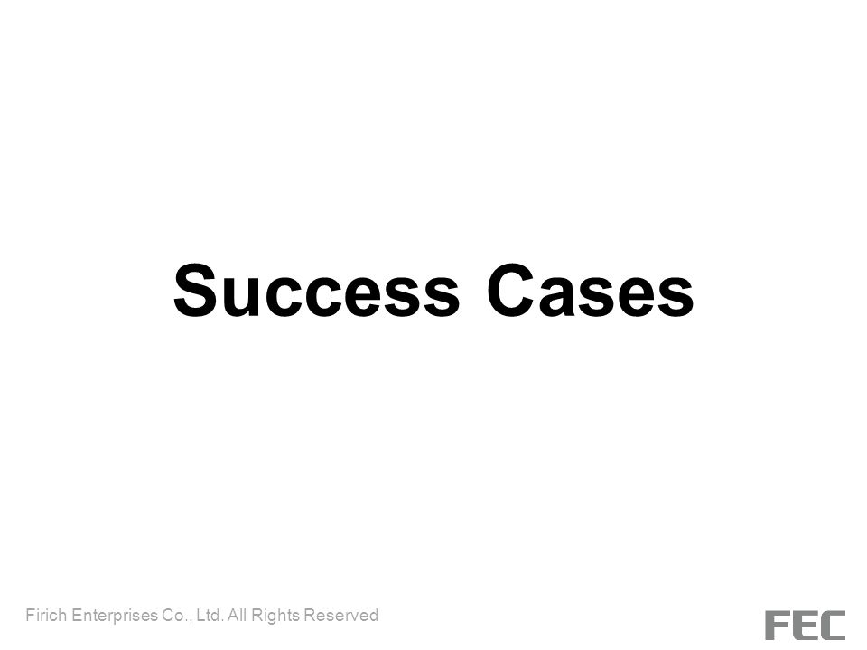 Success Cases Firich Enterprises Co., Ltd. All Rights Reserved