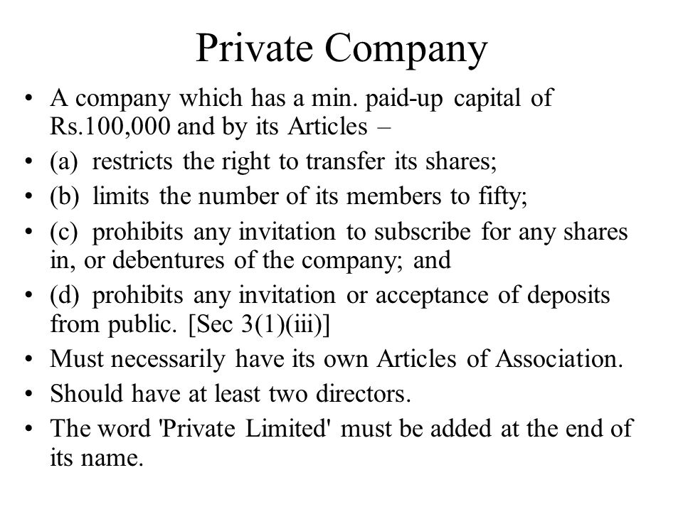 Private Company A company which has a min. paid-up capital of Rs.100,000 and by its Articles – (a) restricts the right to transfer its shares;