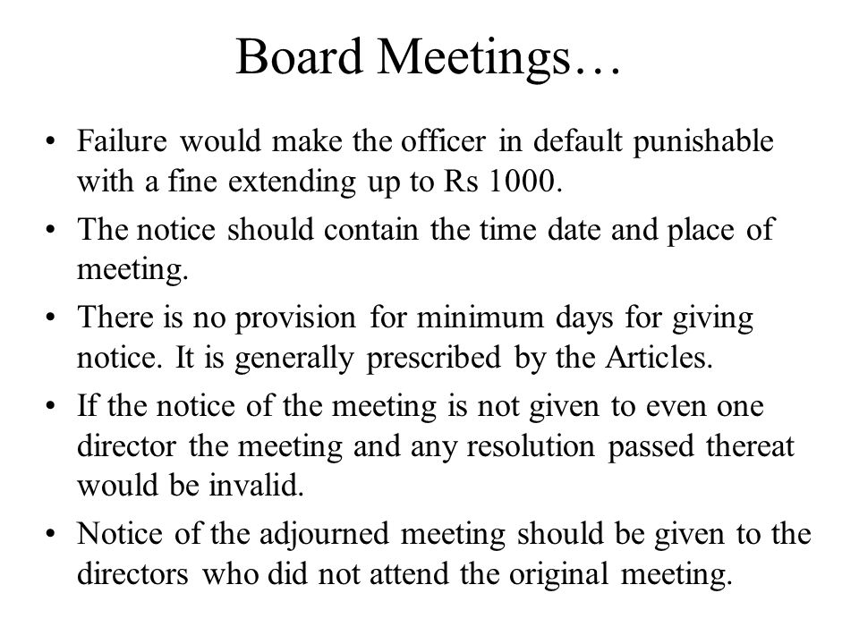 Board Meetings… Failure would make the officer in default punishable with a fine extending up to Rs 1000.