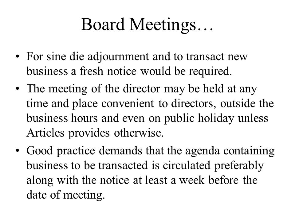 Board Meetings… For sine die adjournment and to transact new business a fresh notice would be required.