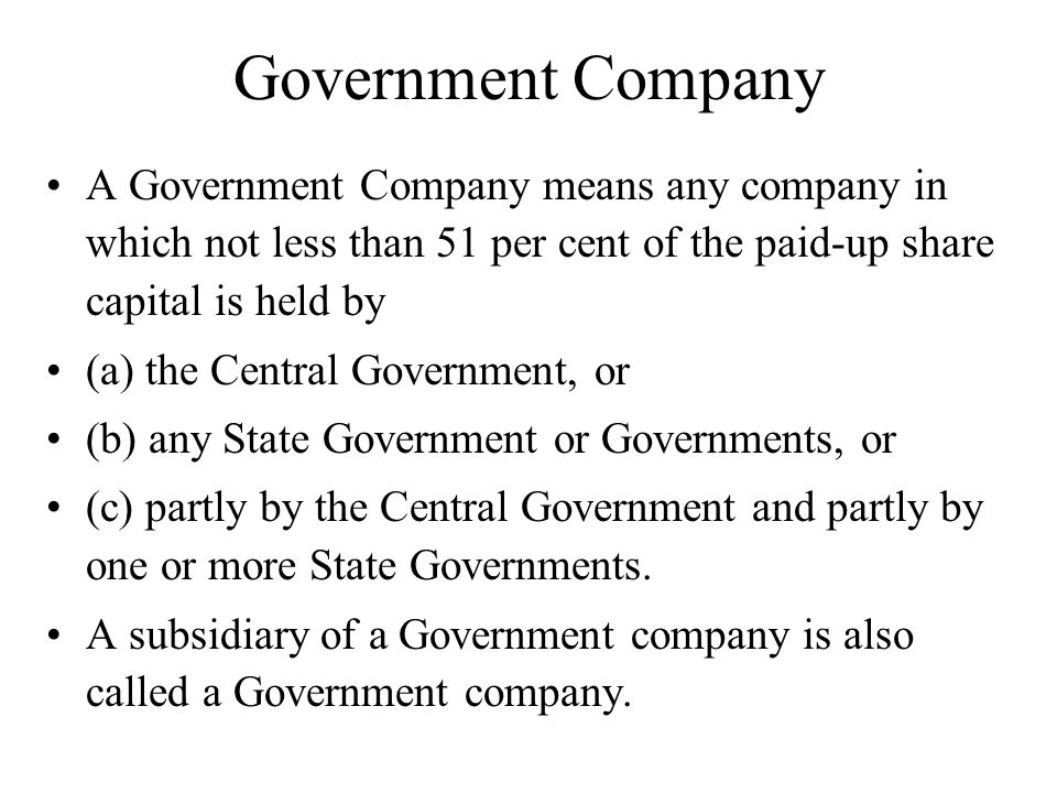 Government Company A Government Company means any company in which not less than 51 per cent of the paid-up share capital is held by.