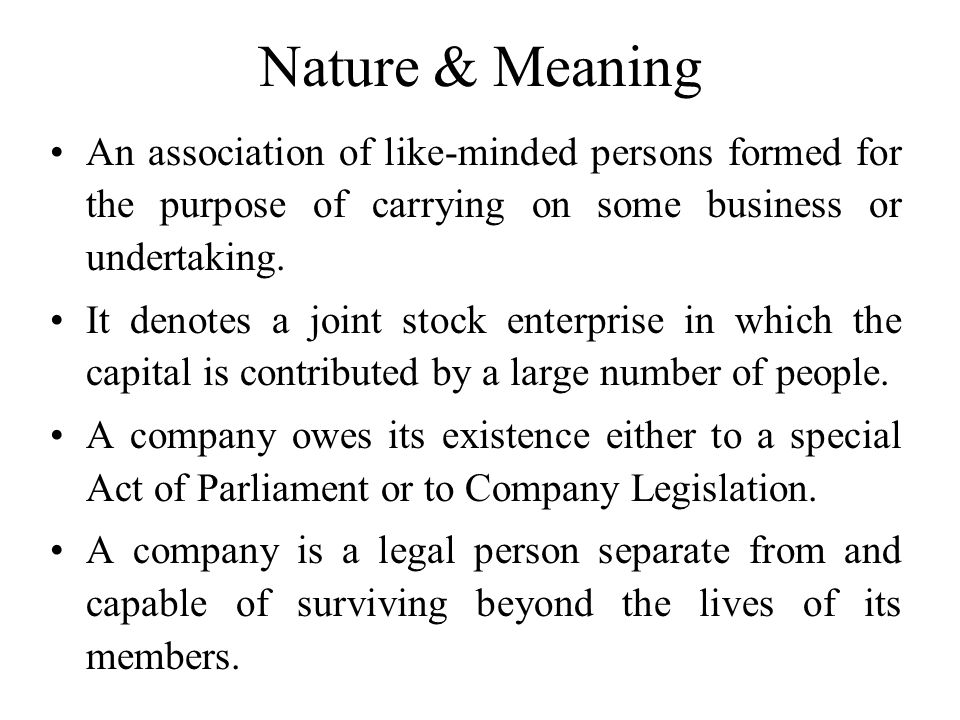 Nature & Meaning An association of like-minded persons formed for the purpose of carrying on some business or undertaking.