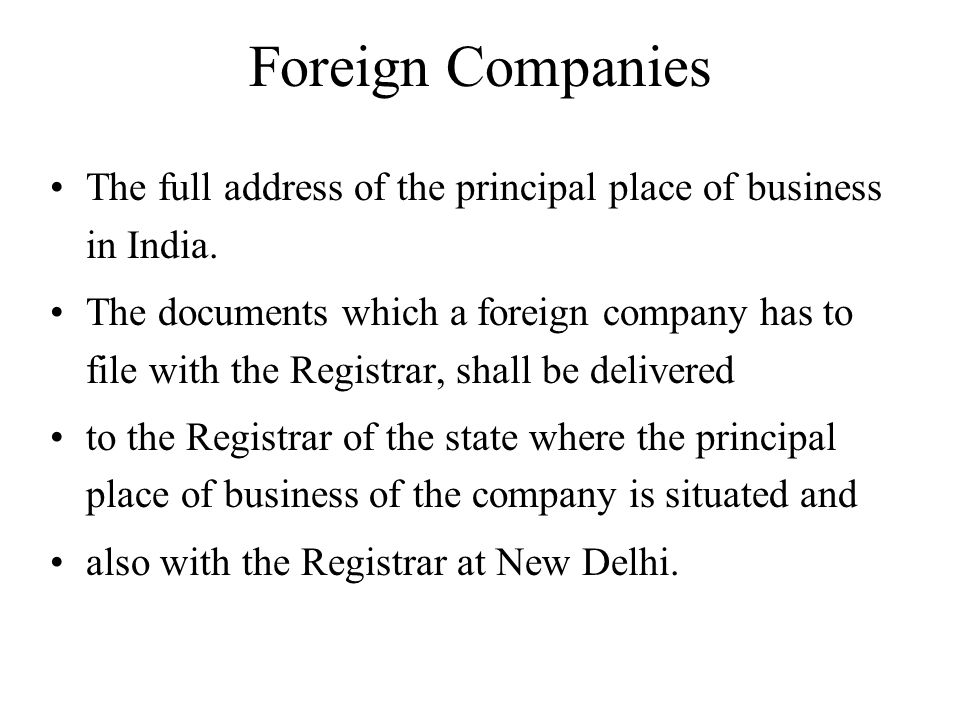 Foreign Companies The full address of the principal place of business in India.