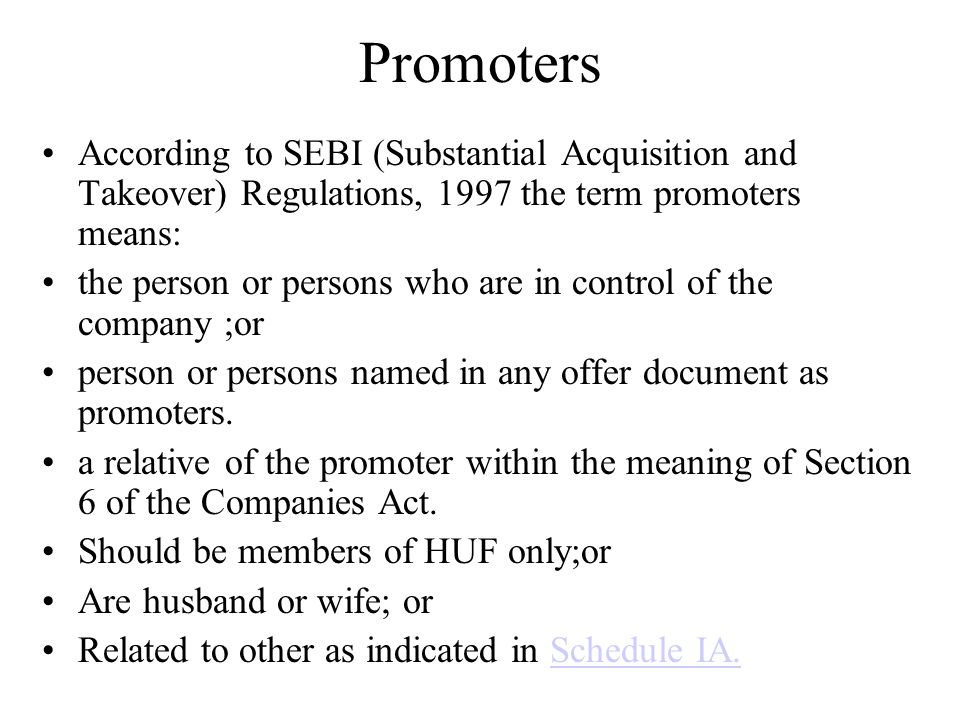 Promoters According to SEBI (Substantial Acquisition and Takeover) Regulations, 1997 the term promoters means: