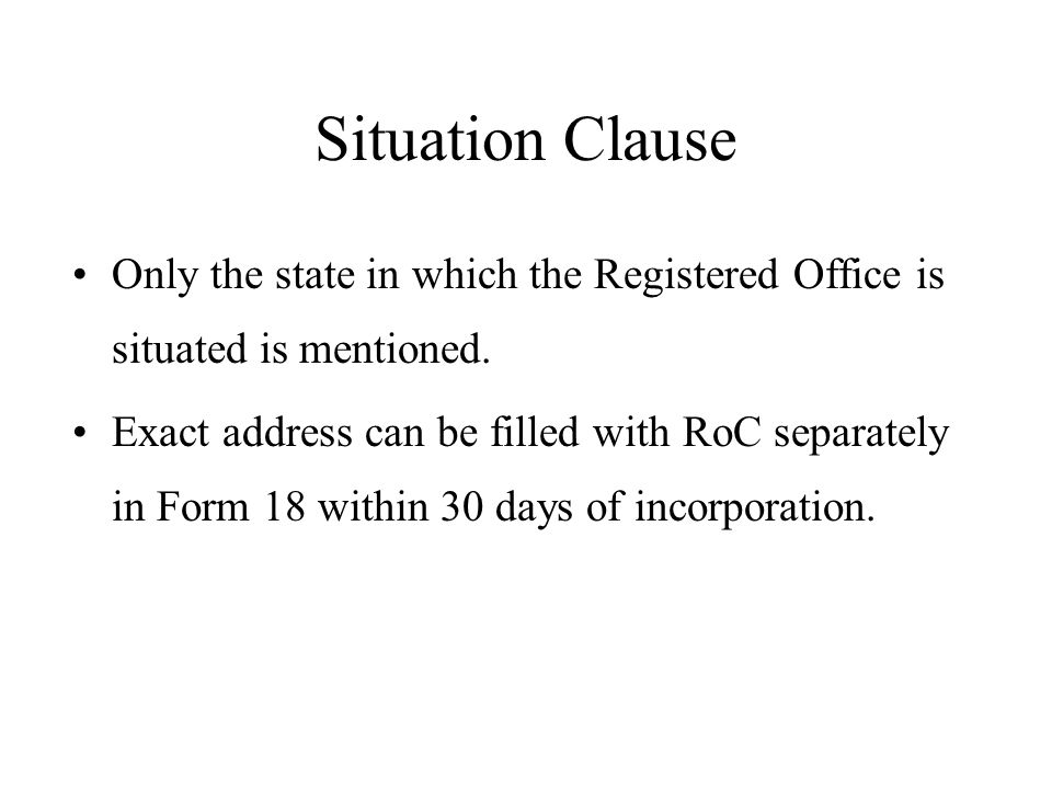 Situation Clause Only the state in which the Registered Office is situated is mentioned.